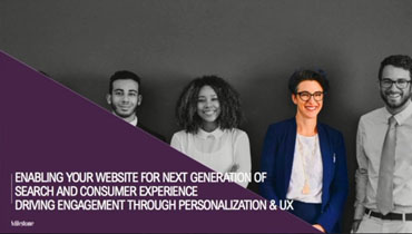 Enabling your website for next generation search & consumer experience (Driving engagement through personalization & UX)
