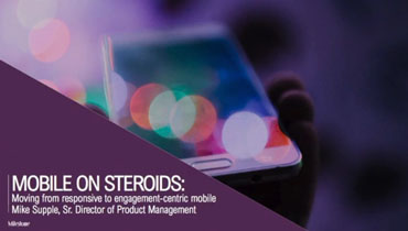 Mobile on steroids: from responsive to engagement-centric mobile